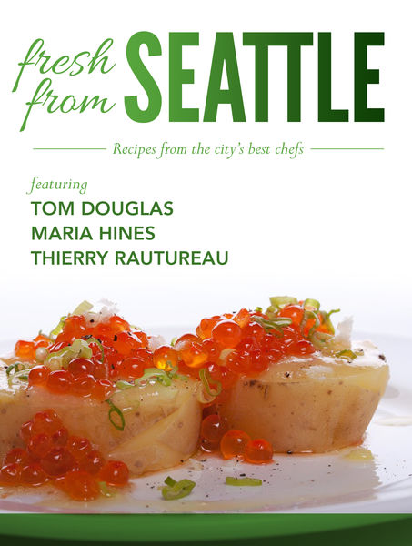 Fresh From Seattle: Recipes from the City's Best C...