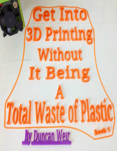 Get Into 3D Printing Without It Being A Total Wast...
