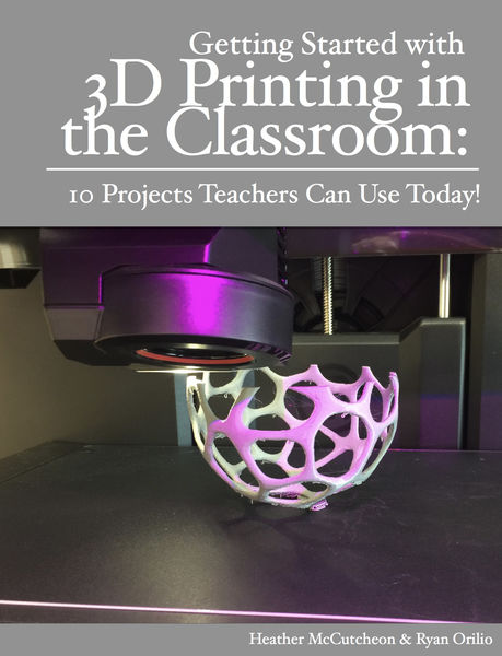 Getting Started with 3D Printing in the Classroom: