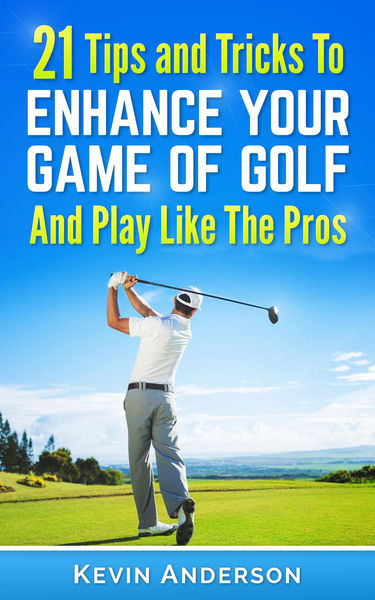 Golf: 21 Tips and Tricks To Enhance Your Game of G...