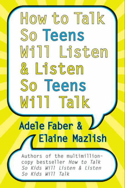How to Talk So Teens Will Listen and Listen So Tee...