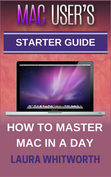 Mac User's Starter Guide - How to Master Mac in a ...