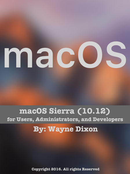 macOS Sierra for Users, Administrators, and Develo...