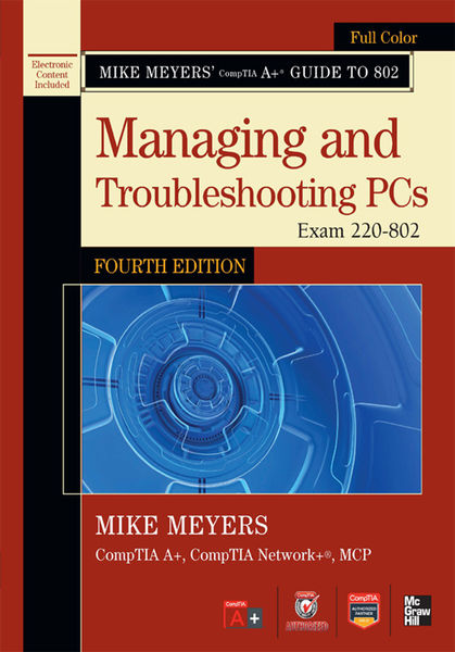 Mike Meyers' CompTIA A+ Guide to 802 Managing and ...