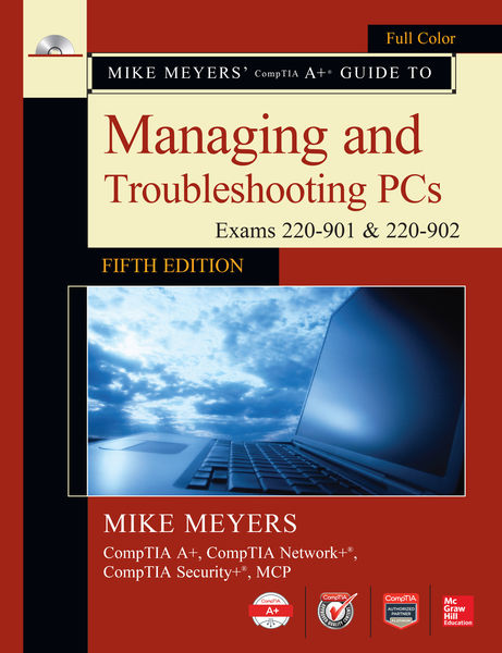 Mike Meyers' CompTIA A+ Guide to Managing and Trou...