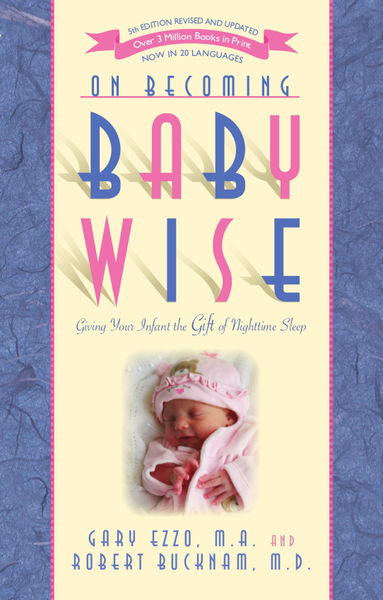 On Becoming Baby Wise: Giving Your Infant the Gift...