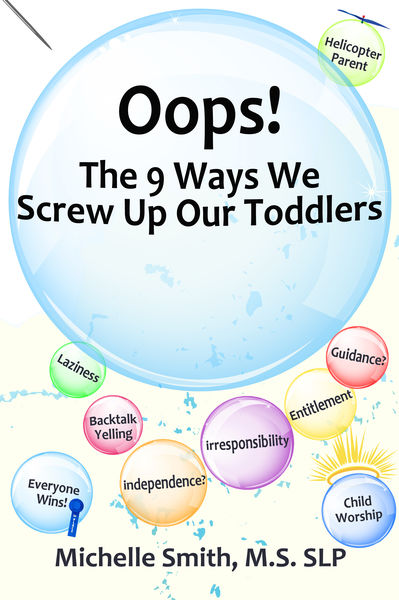 Oops! The 9 Ways We Screw Up Our Toddlers