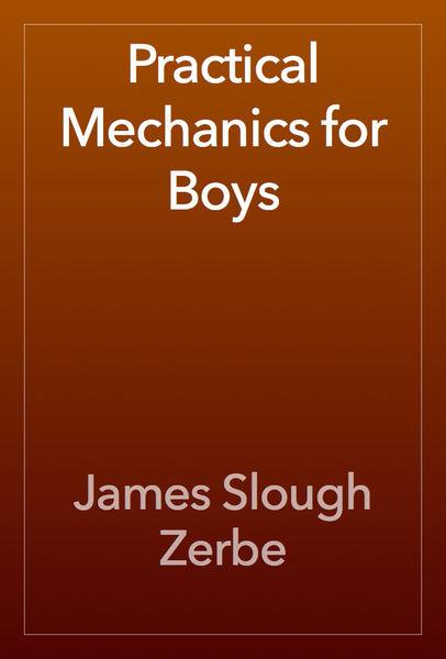 Practical Mechanics for Boys