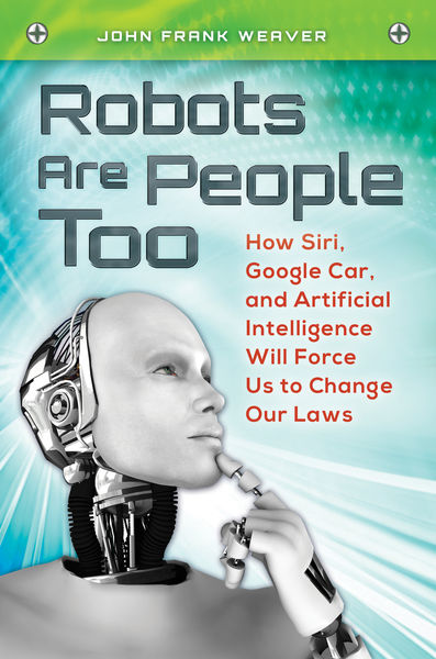 Robots Are People Too: How Siri, Google Car, and A...