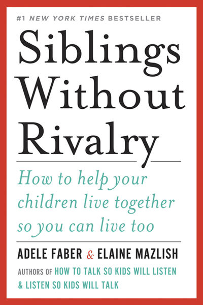 Siblings Without Rivalry: How to Help Your Childre...