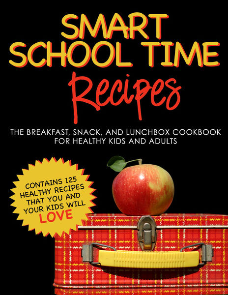 Smart School Time Recipes: The Breakfast, Snack, a...