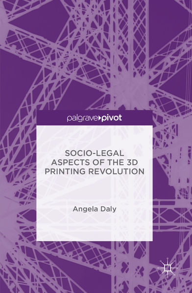 Socio-Legal Aspects of the 3D Printing Revolution