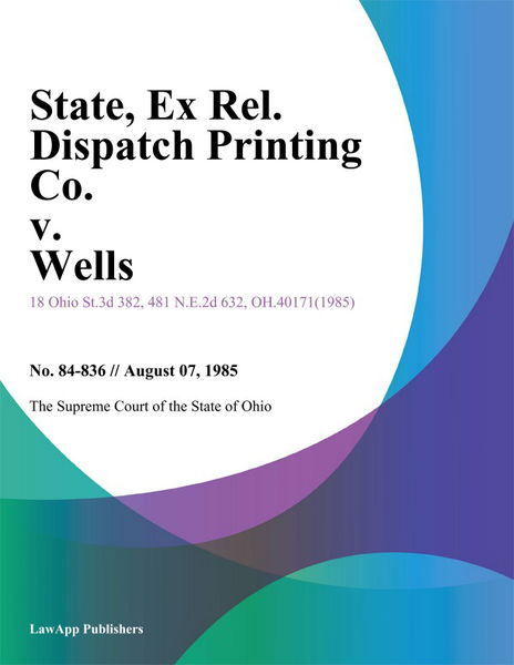 State, ex rel. Dispatch Printing Co. v. Wells