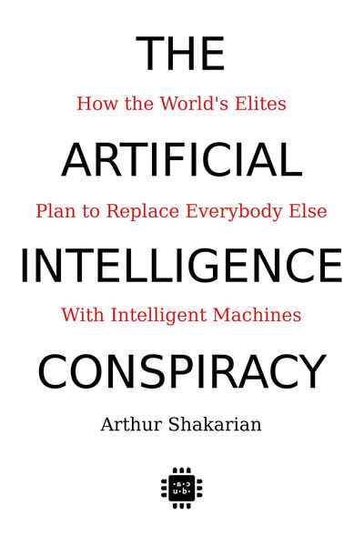The Artificial Intelligence Conspiracy: How the Wo...