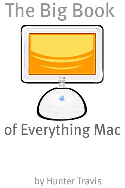 The Big Book of Everything Mac: