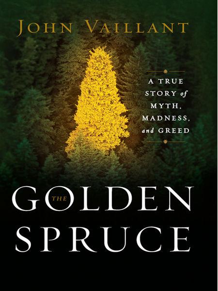 The Golden Spruce: A True Story of Myth, Madness, ...