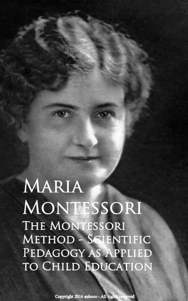 The Montessori Method - Scientific Pedagogy as App...