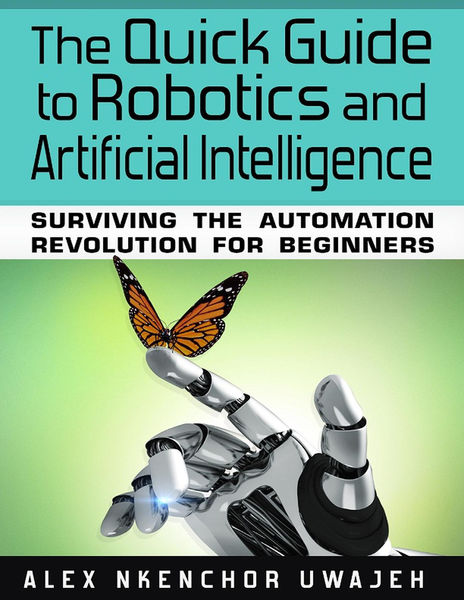 The Quick Guide to Robotics and Artificial Intelli...