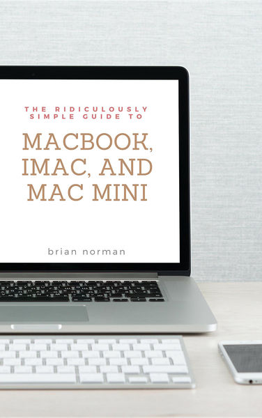 The Ridiculously Simple Guide to MacBook, iMac, an...