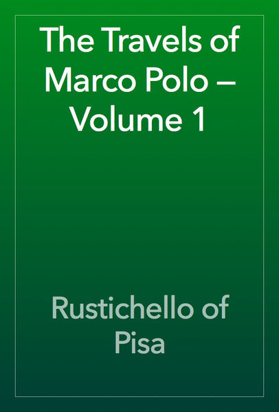 The Travels of Marco Polo — Volume 1