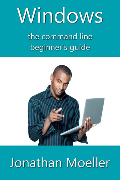 The Windows Command Line Beginner's Guide: Second ...