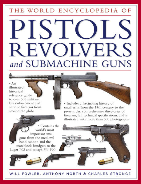 The World Encyclopedia of Pistols, Revolvers and S...
