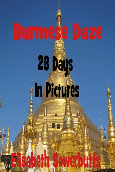 Burmese Daze: Myanmar in 28 Photos - Highlights Of...