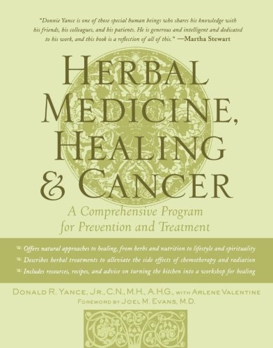Herbal Medicine, Healing & Cancer: A Comprehensive Program for Prevention and Treatment