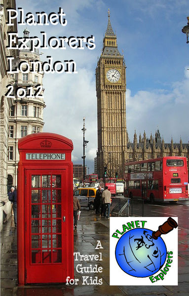 Planet Explorers London 2012: A Travel Guide for K...