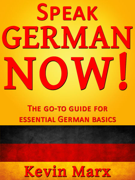 Speak German Now! The Go-To Guide for Essential Ge...