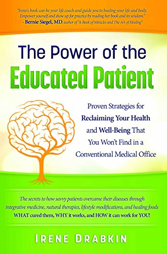 The Power of the Educated Patient: Proven Strategies for Reclaiming Your Health and Well-Being That You Won't Find in a Conventional Medical Office