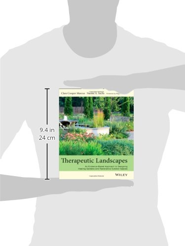 Therapeutic Landscapes: An Evidence-Based Approach to Designing Healing Gardens and Restorative Outdoor Spaces