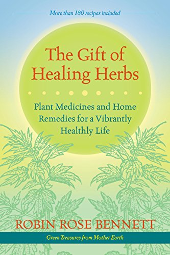 The Gift of Healing Herbs: Plant Medicines and Home Remedies for a Vibrantly Healthy Life
