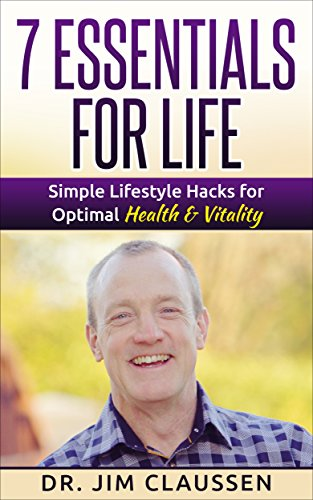 7 Essentials for Life: Simple Lifestyle Hacks for Optimal Health & Vitality