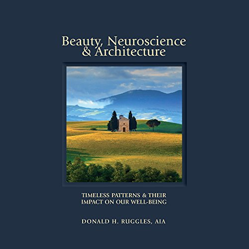 Beauty, Neuroscience, and Architecture: Timeless Patterns and Their Impact on Our Well-Being