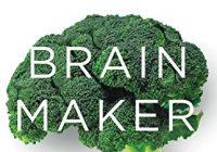 Brain Maker: The Power of Gut Microbes to Heal and Protect Your Brain for Life: The Power of Gut Microbes to Heal and Protect Your Brain–for Life