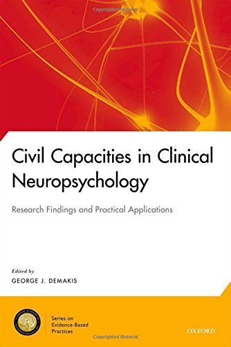 Civil Capacities in Clinical Neuropsychology: Research Findings and Practical Applications (National Academy of Neuropsychology: Series on Evidence-Based Practices)
