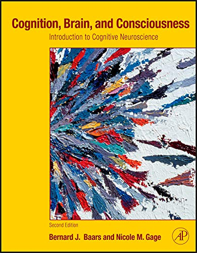 Cognition, Brain, and Consciousness: Introduction to Cognitive Neuroscience, 2nd Edition
