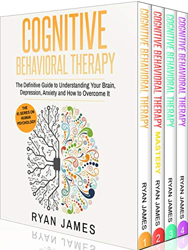 Cognitive Behavioral Therapy: Ultimate 4 Book Bundle to Retrain Your Brain and Overcome Depression, Anxiety, and Phobias