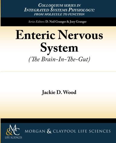 Enteric Nervous System: The Brain-in-the-Gut (Integrated Systems Physiology: From Molecule To Function To Disease)