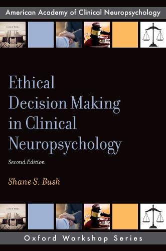 Ethical Decision Making in Clinical Neuropsychology (AACN Workshop Series)