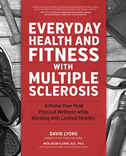 Everyday Health and Fitness with Multiple Sclerosis: Achieve Your Peak Physical Wellness While Working with Limited Mobility