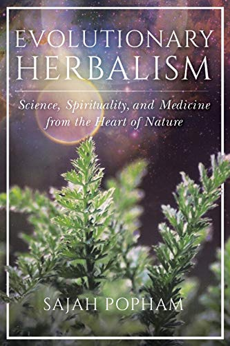Evolutionary Herbalism: Science, Spirituality, and Medicine from the Heart of Nature