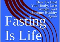 Fasting Is Life: How To Heal Your Body, Lose Weight, and Become Healthy Again