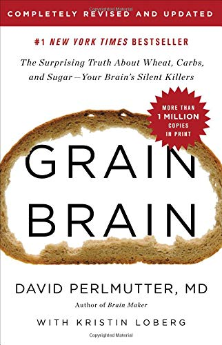 Grain Brain: The Surprising Truth about Wheat, Carbs,  and Sugar--Your Brain's Silent Killers