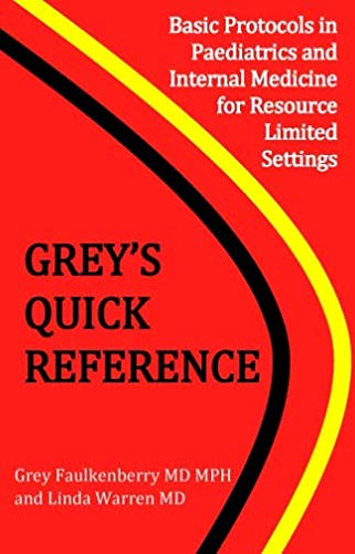 Grey's Quick Reference: Basic Protocols in Paediatrics and Internal Medicine For Resource Limited Settings