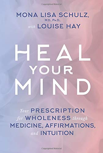 Heal Your Mind: Your Prescription for Wholeness through Medicine, Affirmations, and Intuition