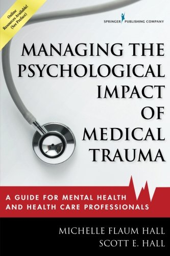 Managing the Psychological Impact of Medical Trauma: A Guide for Mental Health and Health Care Professionals