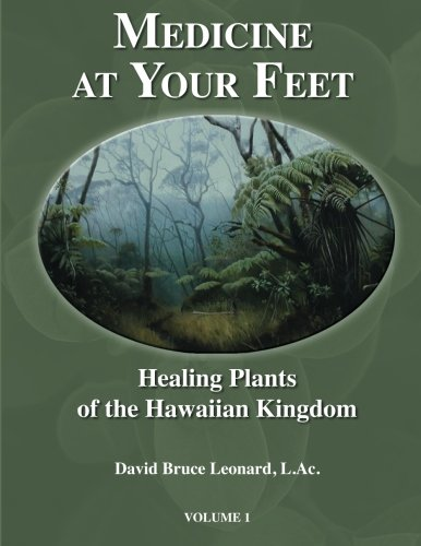 Medicine at Your Feet: Healing Plants of the Hawaiian Kingdom (Volume 1)