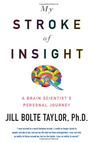 My Stroke of Insight: A Brain Scientist's Personal Journey